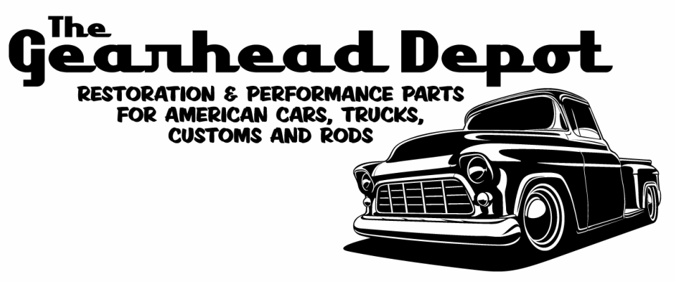 The Gearhead Depot   Restoration & Performance Partsfor american cars,trucks,customs,rods